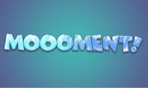 MOOOMENT!